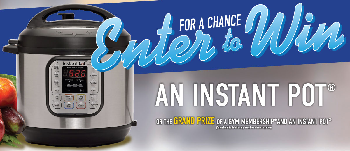 Enter for a chance to win an instant pot or the grand prize of a gym membership and an instant pot.